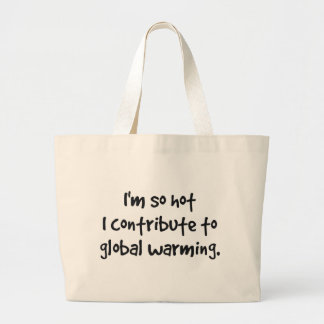 so hot I contribute to global warming Jumbo Tote Bag