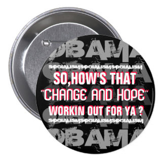 SO HOW S THAT CHANGE AND HOPE WORKIN OUT FOR YA PINBACK BUTTONS