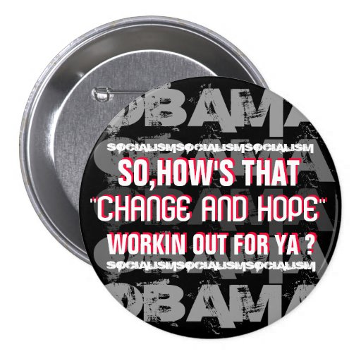 """SO,HOW'S THAT """"CHANGE AND HOPE"""" WORKIN OUT FOR YA? PINBACK BUTTONS"""