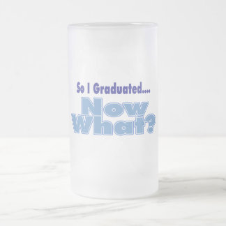 So I Graduated... Now What Frosted Glass Beer Mug
