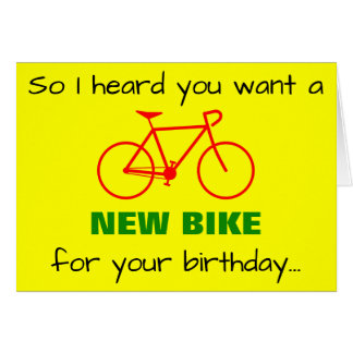 """So I heard you want a NEW BIKE for your birthday"" Card"