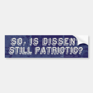 So, Is Dissent Still Patriotic? Bumper Sticker