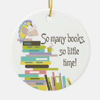 So Many Books, So Little Time Ornament