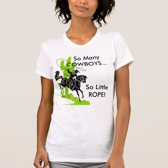 So Many COWBOYS...So Little ROPE! T-Shirt