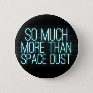 So Much More Than Space Dust 2 Inch Round Button