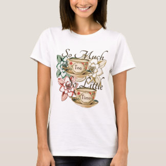 So Much Tea So Little Time T-Shirt