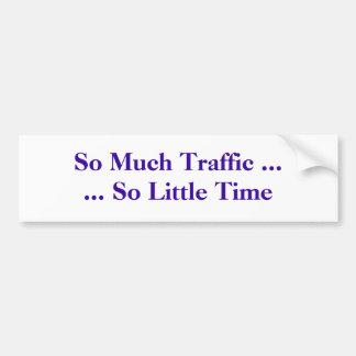 So Much Traffic ...... So Little Time Bumper Sticker