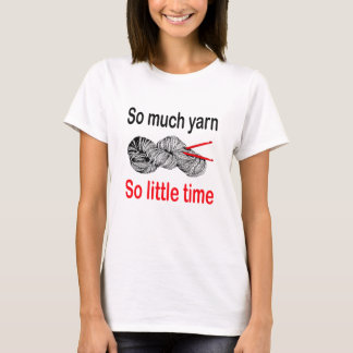 So much yarn, so little time - crochet T-Shirt