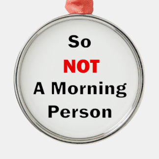 So Not A Morning Person Black Metal Ornament