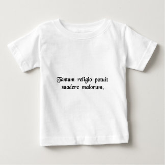 So potent was religion in persuading to evil deeds baby T-Shirt