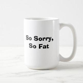 So Sorry, So Fat mug