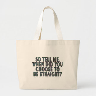 So tell me, when did you CHOOSE to be straight? Large Tote Bag
