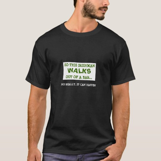 """So this Irishman WALKS out of a bar..."" tee shirt"
