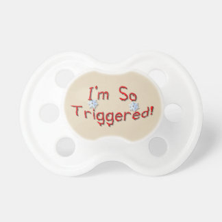So Triggered Pacifier