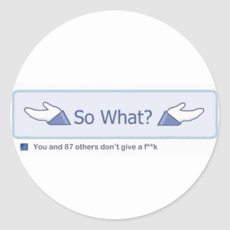 So What? (Facebook Button) Classic Round Sticker