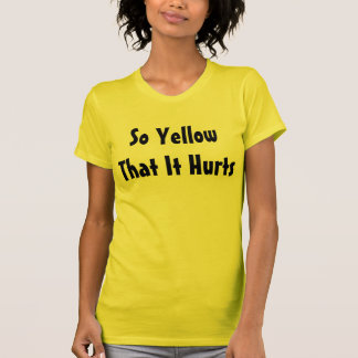 """""""So Yellow That It Hurts"""" t-shirt"""