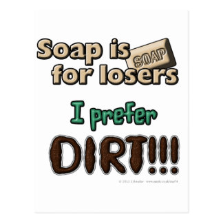Soap is for losers. I prefer DIRT!!! Postcard