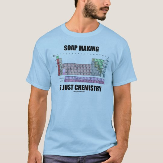 Soap Making Is Just Chemistry T-Shirt