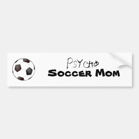 soccer ball, Psycho, Soccer Mom Bumper Sticker