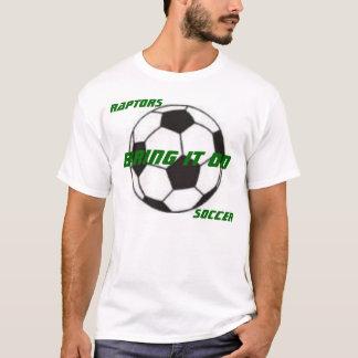 soccer ball, RAPTORS, SOCCER, Bring it on T-Shirt