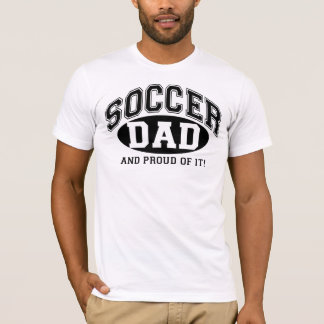 Soccer Dad and proud of it! T-Shirt