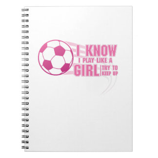 Soccer I Know I Play Like A Girl Try To Keep Up Notebook