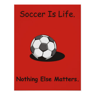 Soccer is life poster