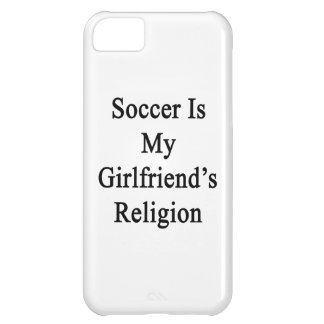 Soccer Is My Girlfriend's Religion iPhone 5C Cases