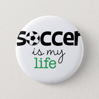 Soccer Is My Life 2 Inch Round Button