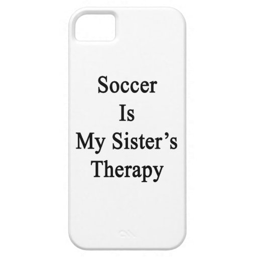 Soccer Is My Sister's Therapy iPhone 5/5S Covers