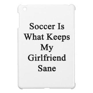 Soccer Is What Keeps My Girlfriend Sane iPad Mini Cases