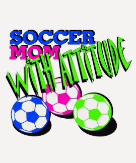 Soccer Mom with Attitude Tshirts