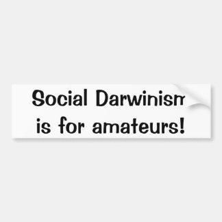 Social Darwinism is for amateurs(Bumper sticker) Bumper Sticker
