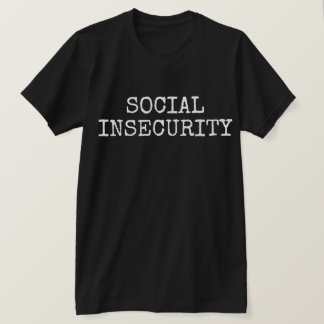 Social Insecurity T-Shirt