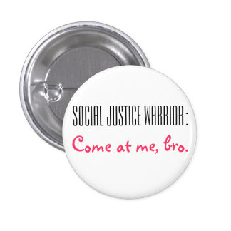 Social Justice Warrior: Come at me, Bro. 1 Inch Round Button