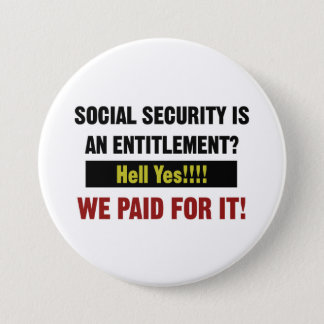 Social Security is an Entitlement? We Paid For It 3 Inch Round Button