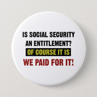 Social Security is an Entitlement, We Paid For It 3 Inch Round Button