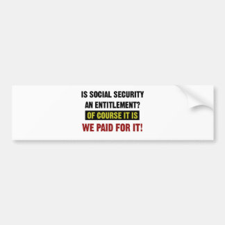 Social Security is an Entitlement, We Paid For It. Bumper Sticker