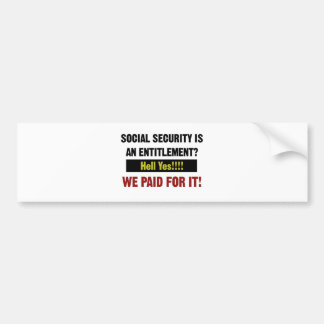 Social Security is an Entitlement?, We Paid For It Bumper Sticker
