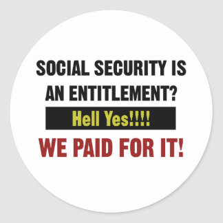 Social Security is an Entitlement?, We Paid For It Classic Round Sticker