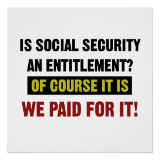Social Security is an Entitlement, We Paid For It. Perfect Poster
