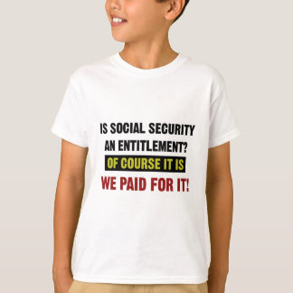 Social Security is an Entitlement, We Paid For It. T-Shirt