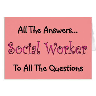 "Social Worker ""All The Answers"" Greeting Card"
