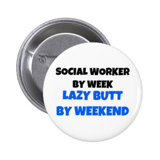 Social Worker by Week Lazy Butt by Weekend 2 Inch Round Button