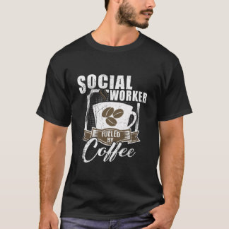 Social Worker Fueled By Coffee T-Shirt