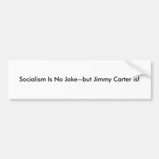 Socialism Is No Joke--but Jimmy Carter is! Bumper Sticker