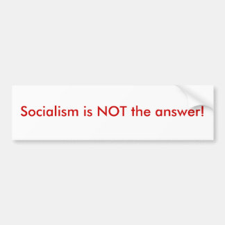 Socialism is NOT the answer! Bumper Sticker