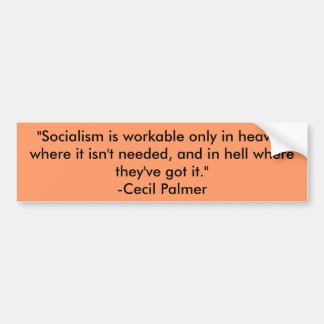 """Socialism is workable only in heaven where it ... Bumper Sticker"