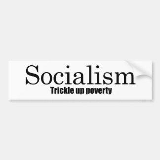 Socialism - Trickle up poverty Bumper Sticker