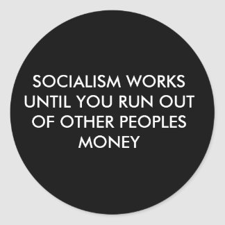 SOCIALISM WORKS UNTIL YOU RUN OUT OF OTHER PEOP... CLASSIC ROUND STICKER